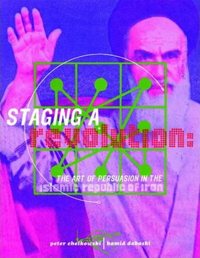"Image: Cover scan of the book ""Staging a Revolution: The Art of Persuasion in the Islamic Republic of Iran"""